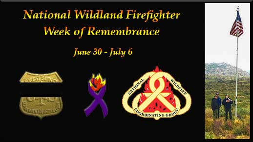 National Wildland Firefighter Week of Remembrance June 30 to July 6