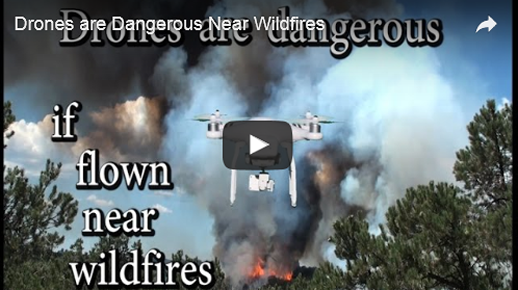 Click to view the video Drones are Dangerous if flown near wildfires.