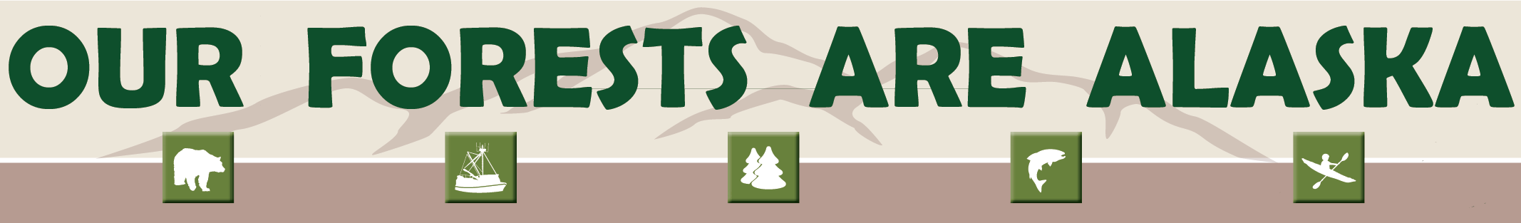 Our Forests Are Alaska banner green letters with tan/brown backdrop, 5 green buttons