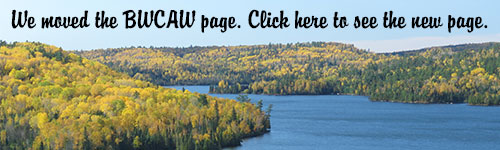 The BWCAW page has moved. Click here to see the new page.