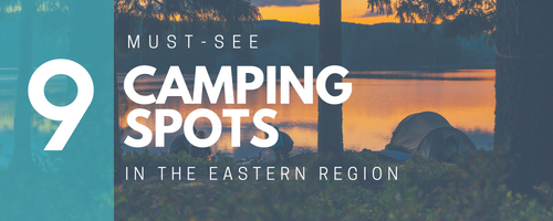 9 must See Camping Spots in the Eastern Region