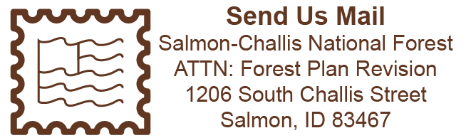 Send us mail at Salmon-Challis National Forest, 1206 South Challis Street, Salmon, ID  83467