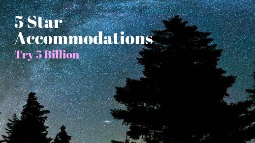 5 star accommodations, try five billion!