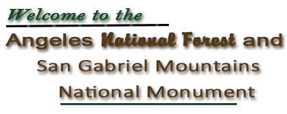 Welcome to the Angeles National Forest and San Gabriel Mtns. National Monument