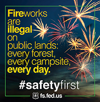 Fireworks are illegal on public lands; every forest, every campsite, every day.