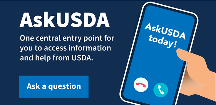 AskUSDA: One central entry point for you to access information and help from USDA - AskUSDA today!
