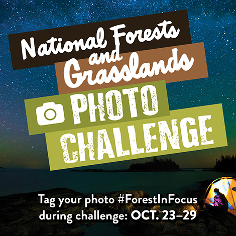 National Forests and Grasslands Photo Challenge; tag your photo #ForestInFocus during Oct. 23-29.