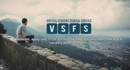 Virtual Student Federal Service (VSFS) - Students: apply July 1 - 31. Go to USAJobs.gov and select the VSFS vacancy announcement!