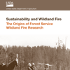 A publication cover that reads Sustainability and Wildland Fire The Origins of Forest Service Wildland Fire Research